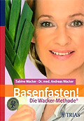 Basenfasten! Die Wacker-Methode®